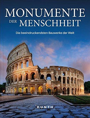 Monumente der Menschheit: Die beeindruckendsten Bauwerke der Welt (KUNTH Bildbände/Illustrierte Bücher)