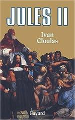 Jules II - Le Pape terrible d'Ivan Cloulas