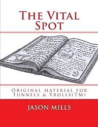 The Vital Spot: Original material for Tunnels & Trolls(TM)