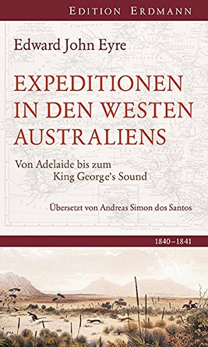 Expedition in den Westen Australiens: Von Adelaide bis zum King George´s Sound 1840-1841
