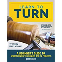 Learn to Turn, Revised & Expanded 3rd Edition: A Beginner's Guide to Woodturning Techniques and 12 Projects