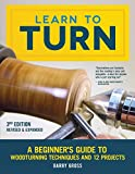Learn to Turn, Revised & Expanded 3rd Edition: A Beginner's Guide to Woodturning Tech...