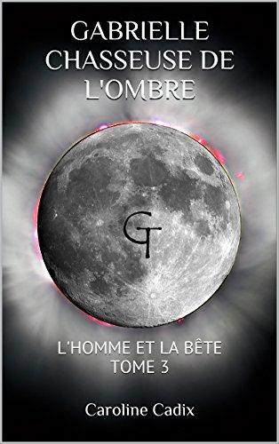 GABRIELLE CHASSEUSE DE L'OMBRE: L'HOMME ET...