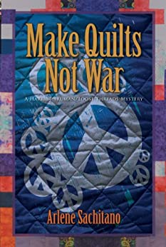 Make Quilts Not War (A Harriet Truman/Loose Threads Mystery Book 6) by [Sachitano, Arlene]