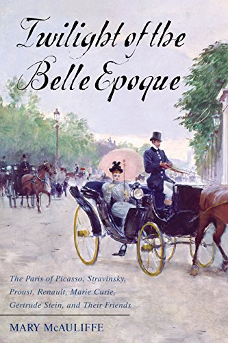 Twilight of the Belle Epoque: The Paris of Picasso, Stravinsky, Proust, Renault, Marie Curie, Gertrude Stein, and Their Friends Through the Great War por Mary McAuliffe