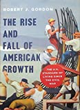 Rise and Fall of American Growth: The U.S. Standard of Living since the Civil War. The Princeton Economic History of the Western World