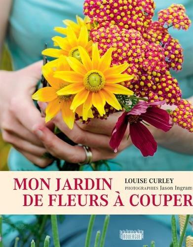 Mon jardin de fleurs à couper par Louise Curley