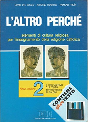 L'altro perch : elementi di cultura religiosa per l'insegamento della religione cattolica. Volume 2 : Il cristianesimo e la storia: interpretazioni in dialogo