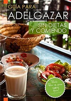 Guía para Adelgazar sin Dietas y Comiendo: Perder Peso sin Pasar Hambre. de [Padilla, Jose Vargas]