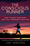 The Conscious Runner: A Comprehensive Running Program for Mind, Body and Soul