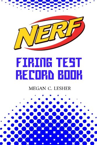 NERF FIRING TEST RECORD BOOK Version 1.2.2: Nerf Guns Attachments: Volume 6
