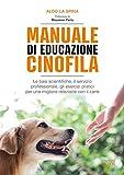 Manuale di educazione cinofila. Le basi scientifiche, il servizio professionale, gli esercizi pratici per una migliore relazione con il cane
