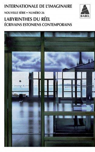 Internationale de l'imaginaire, N 26 : Labyrinthes du rel : Ecrivains estoniens contemporains