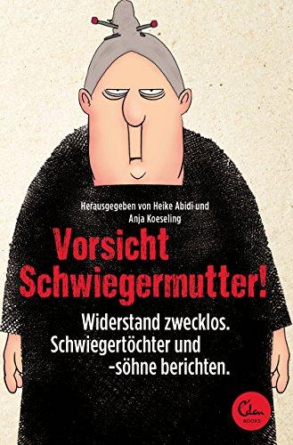 Vorsicht Schwiegermutter!: Widerstand zwecklos. Schwiegertöchter und -söhne berichten.