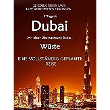 DUBAI: Dubai mit einer Übernachtung in der Wüste – eine vollständig geplante Reise! DER NEUE DUBAI REISEFÜHRER 2017: Dubai entdecken! (Dubai, Dubai Reiseführer, ... Reiseführer VAE, Städtereisen, Dubai Reisen)