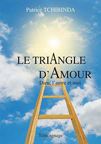 Couverture du livre Le Triangle d'amour: Dieu, l'autre et moi