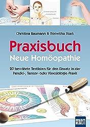 Praxisbuch Neue Homöopathie: 20 bewährte Testlisten für den Einsatz in der Pendel-, Tensor- oder Kinesiologie-Praxis