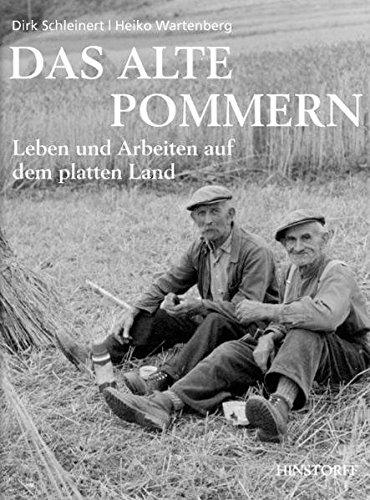 Das alte Pommern. Leben und Arbeiten auf dem platten Land