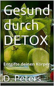 Gesund durch DETOX: Entgifte deinen Körper