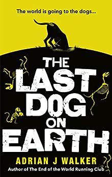 The Last Dog on Earth by [Walker, Adrian J]