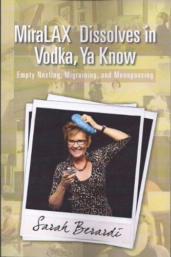 MiraLAX Dissolves in Vodka, Ya Know: Empty Nesting, Migraining, and Menopausing (English Edition)
