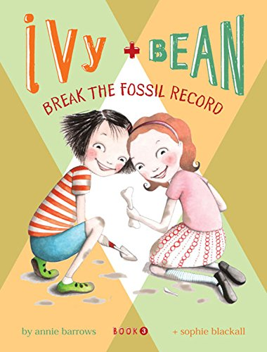 Ivy and Bean Break the Fossil Record: Bk. 3 (Ivy & Bean)