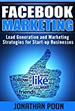 Facebook Marketing: Lead Generation and Marketing Strategies for Start-up Businesses (Facebook Marketing, Lead Generation, Online Marketing, Start-up Marketing) (English Edition)
