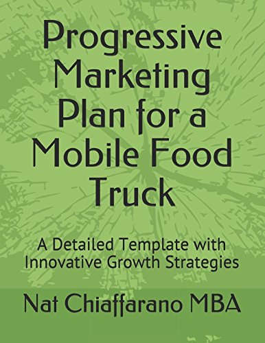 Progressive Marketing Plan for a Mobile Food Truck: A Detailed Template with Innovative Growth Strategies (Food Delivery Truck)