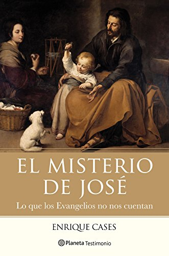 El misterio de José: Lo que los Evangelios no nos cuentan por Enrique Cases