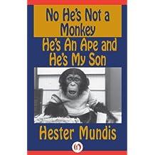 No He's Not a Monkey, He's an Ape and He's My Son