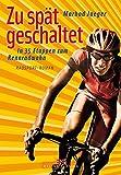 Zu spät geschaltet: In 35 Etappen zum Rennradwahn - Marbod Jaeger