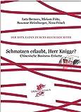 Der Rote Faden durchs Reich der Mitte: Schmatzen erlaubt, Herr Knigge? Chinesische Business-Etikette - Lutz Berners, Miriam Fritz, Susanne Heimburger, Nora Frisch