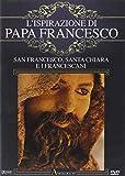 L' Ispirazione Di Papa Francesco  - San Francesco, Santa Chiara E I Francescani