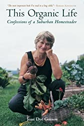 This Organic Life: Confessions of a Suburban Homesteader by Joan Dye Gussow (2002-10-01)
