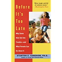 Before It's Too Late: Why Some Kids Get Into Trouble-and What Parents Can Do About It: Why Some Kids Get Into Trouble-and What Parents Can Do About It