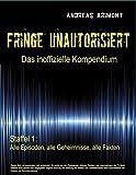 Fringe unautorisiert - Das inoffizielle Kompendium Staffel 1: Alle Episoden, alle Geheimnisse, alle Fakten