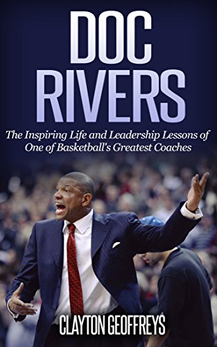 Doc Rivers: The Inspiring Life and Leadership Lessons of One of Basketball's Greatest Coaches (Basketball Biography & Leadership Books) (English Edition) por Clayton Geoffreys