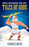 Greek Mythology for Kids: Tales of Gods (Zeus, Titans, Prometheus, Olympians, Athena, Mankind, Pandora)