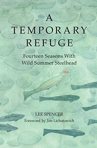 A Temporary Refuge: Fourteen Seasons with Wild Summer Steelhead (English Edition)