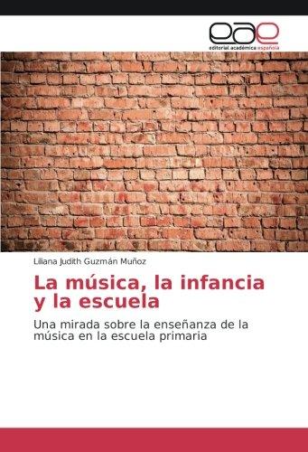 La música, la infancia y la escuela: Una mirada sobre la enseñanza de la música en la escuela primaria - 9783841761019