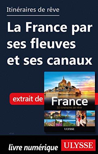 Descargar Libro Itinéraires de rêve - La France par ses fleuves et ses canaux de Collectif