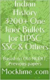 Indian History 3200+ One liner Bullets for UPSC SSC & Others: Based on Old NCERT, Previous papers