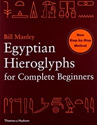 Egyptian Hieroglyphs for Complete Beginners by Bill Manley (2012-05-03)