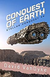 Conquest of Earth: Volume 4 (Stellar Conquest) by David VanDyke (2015-02-04)