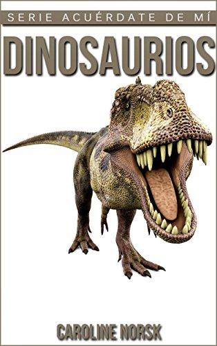 Dinosaurios: Libro de imágenes asombrosas y datos curiosos sobre los Dinosaurios para niños (Serie Acuérdate De Mí) por Caroline Norsk