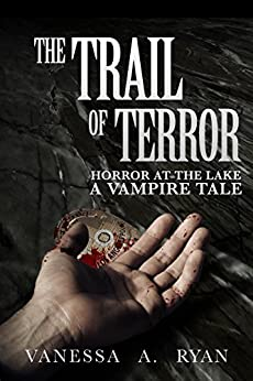 The Trail of Terror (Horror at the Lake (A Vampire Tale) Book 2) by [Ryan, Vanessa A.]