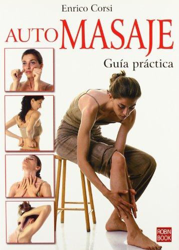 Automasaje. Guía práctica: Técnicas y ejercicios de masaje para la prevención y curación de las molestias más comunes.