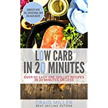 Low Carb: In 20 Minutes - Over 60 Easy One Skillet Recipes in 20 Minutes Or Less (Low Carb Cookbook, Low Carb Diet Cookbook, Low Carb Cookbooks) (English Edition)