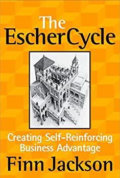 The Escher Cycle: Creating Self-Reinforcing Business Advantage (English Edition) di [Jackson, Finn]