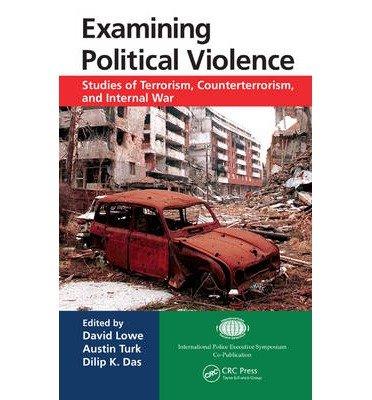 [(Examining Political Violence: Studies of Terrorism, Counterterrorism, and Internal War)] [ Edited by David Lowe, Edited by Austin T. Turk, Edited by Dilip K. Das ] [December, 2013]